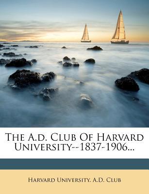 Nabu Press The A.D. Club of Harvard University--1837-1906... [Paperback] at Sears.com