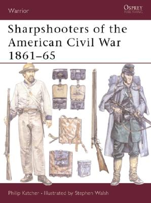 Sharpshooters of the American Civil War 1861-65 By Katcher, Philip/ Walsh, Stephen (ILT)